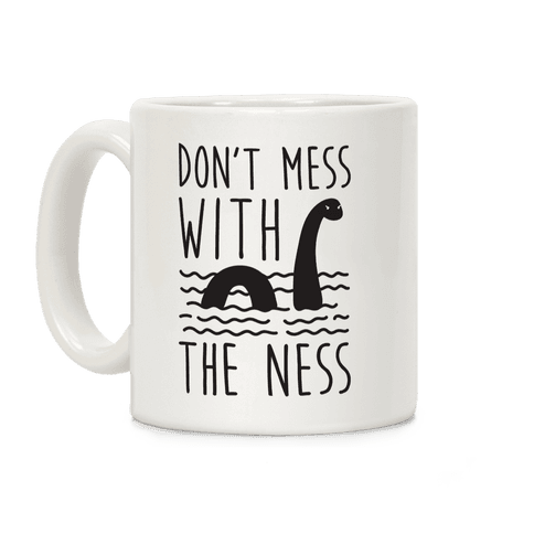 Don't Mess With The Ness Coffee Mug