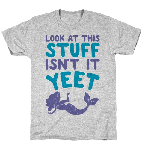 Look At This Stuff Isn't It Yeet Parody T-Shirt