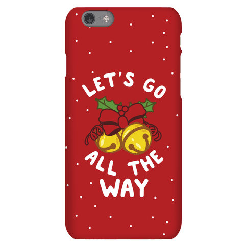 Let's Go All the Way Phone Case