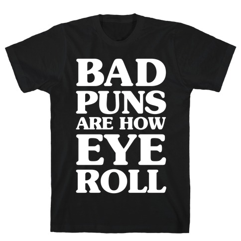 Bad Puns Are How Eye Roll T-Shirt