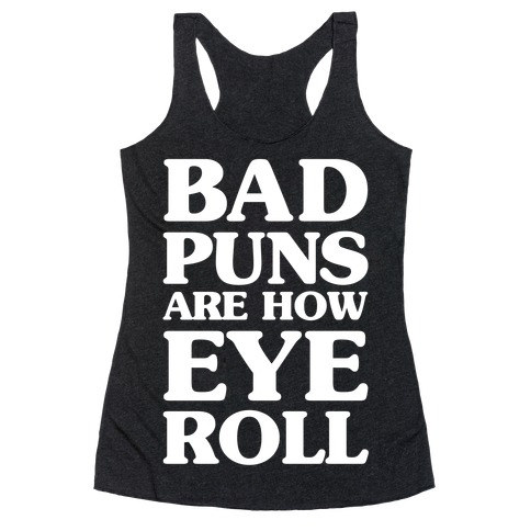 Bad Puns Are How Eye Roll Racerback Tank Top