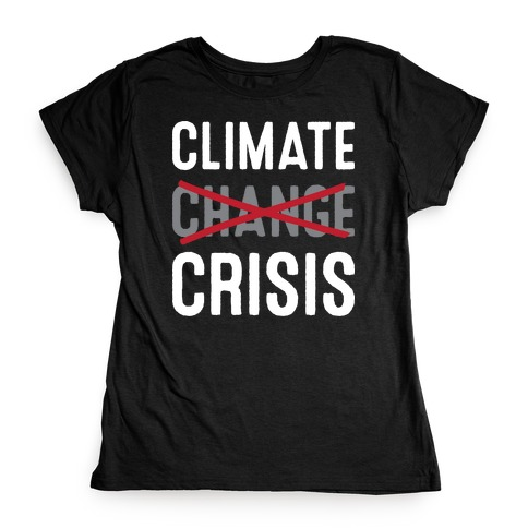 Climate Crisis Not Change Womens T-Shirt