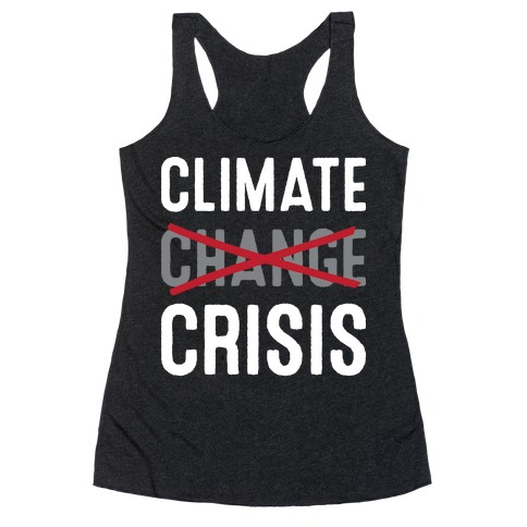 Climate Crisis Not Change Racerback Tank Top