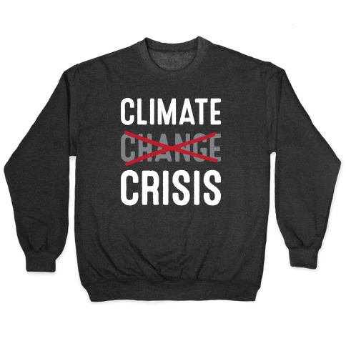 Climate Crisis Not Change Pullover
