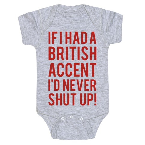 If I Had A British Accent I'd Never Shut Up Baby Onesy