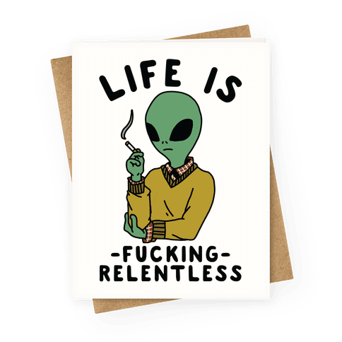 Life is F***ing Relentless Smoking Alien Greeting Card
