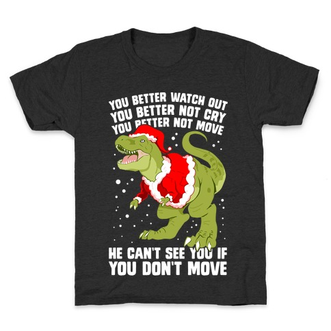 You Better Watch Out, You Better Not Cry, You Better Not Move, He Can't See You If You Don't Move Kids T-Shirt