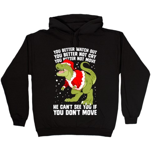 You Better Watch Out, You Better Not Cry, You Better Not Move, He Can't See You If You Don't Move Hooded Sweatshirt