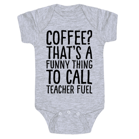 Coffee That's A Funny Thing To Call Teacher Fuel Baby Onesy