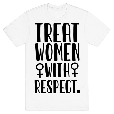 Treat Women with Respect. T-Shirt
