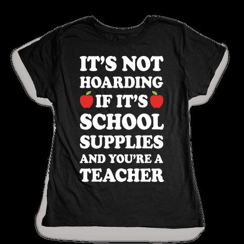 It's Not Hoarding If It's School Supplies Teacher Womens T-Shirt