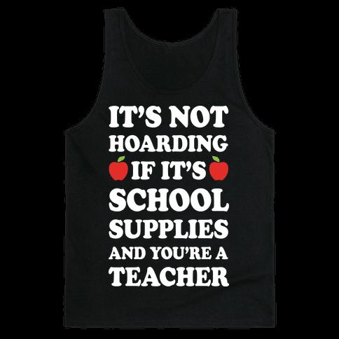 It's Not Hoarding If It's School Supplies Teacher Tank Top