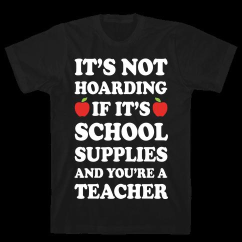 It's Not Hoarding If It's School Supplies Teacher Mens T-Shirt