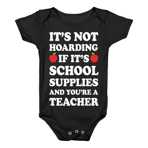 It's Not Hoarding If It's School Supplies Teacher Baby Onesy