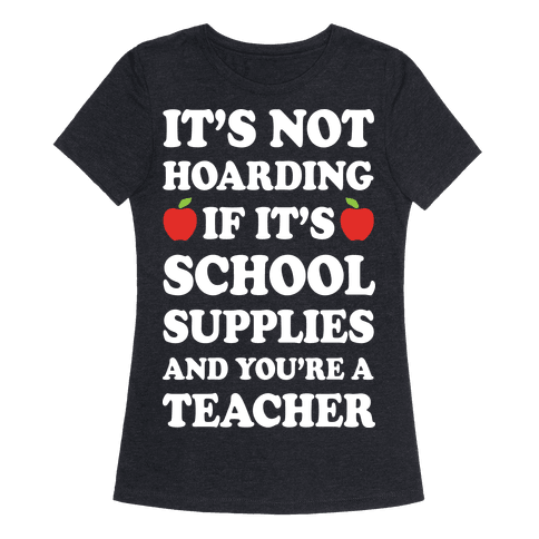 It's Not Hoarding If It's School Supplies Teacher Womens T-Shirt
