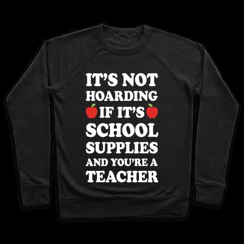 It's Not Hoarding If It's School Supplies Teacher Pullover