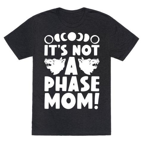 It's Not A Phase Mom Werewolf Parody T-Shirt