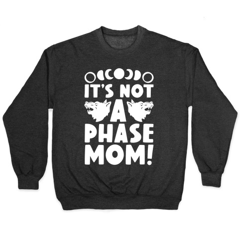 It's Not A Phase Mom Werewolf Parody Pullover