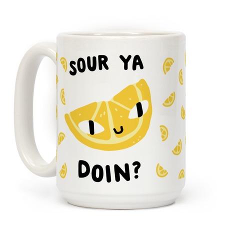 Sour Ya Doin? Coffee Mug