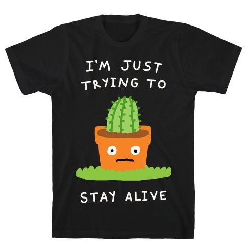 I'm Just Trying To Stay Alive T-Shirt