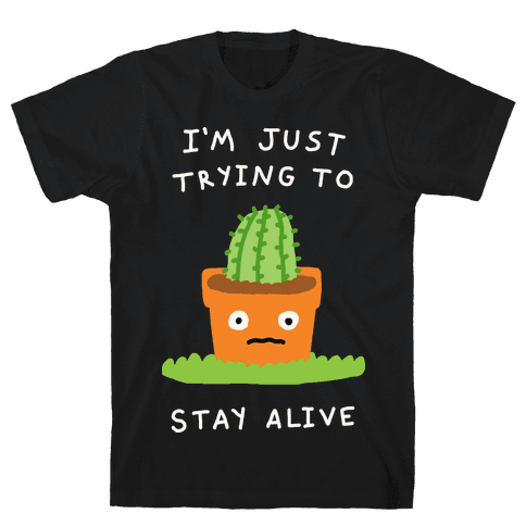 I'm Just Trying To Stay Alive Mens T-Shirt