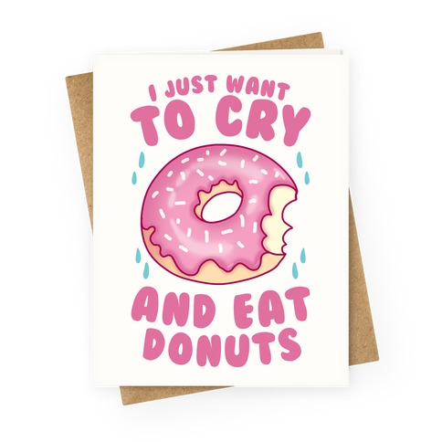 I Just Want To Cry And Eat Donuts Greeting Card