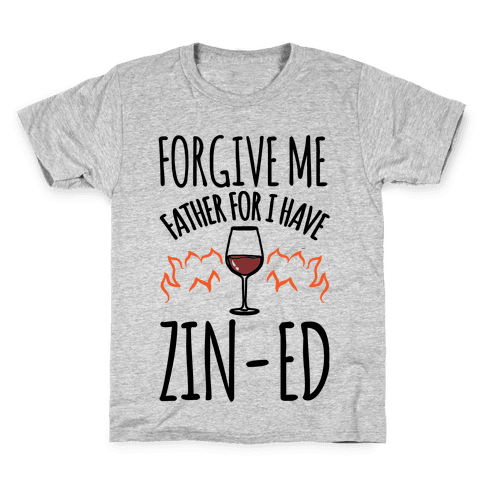 Forgive Me Father For I Have Zin-ed Kids T-Shirt
