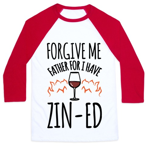 Forgive Me Father For I Have Zin-ed Baseball Tee