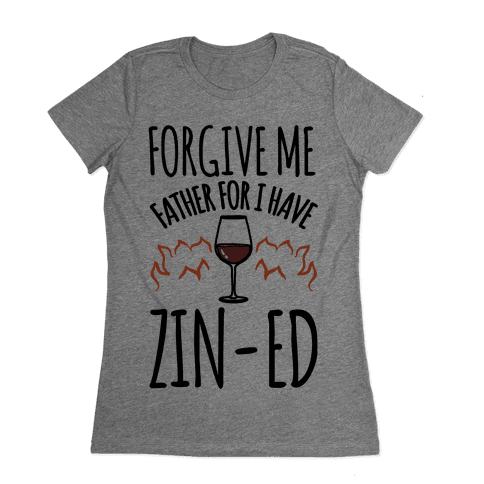 Forgive Me Father For I Have Zin-ed Womens T-Shirt