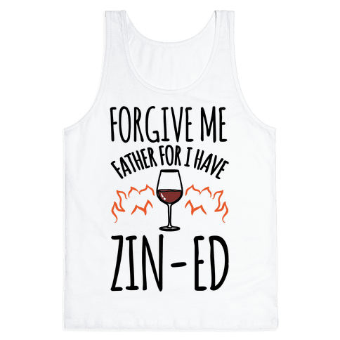 Forgive Me Father For I Have Zin-ed  Tank Top
