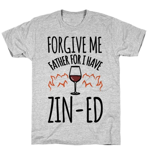 Forgive Me Father For I Have Zin-ed T-Shirt