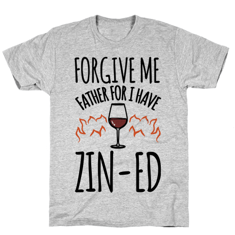 Forgive Me Father For I Have Zin-ed Mens/Unisex T-Shirt