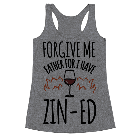 Forgive Me Father For I Have Zin-ed Racerback Tank Top