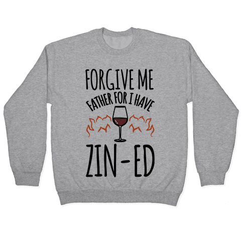 Forgive Me Father For I Have Zin-ed Pullover