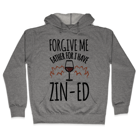 Forgive Me Father For I Have Zin-ed Hooded Sweatshirt