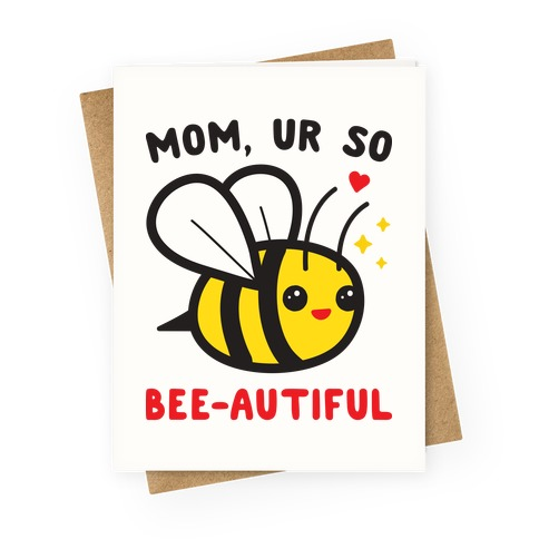 Mom, Ur So Bee-autiful Bee Greeting Card