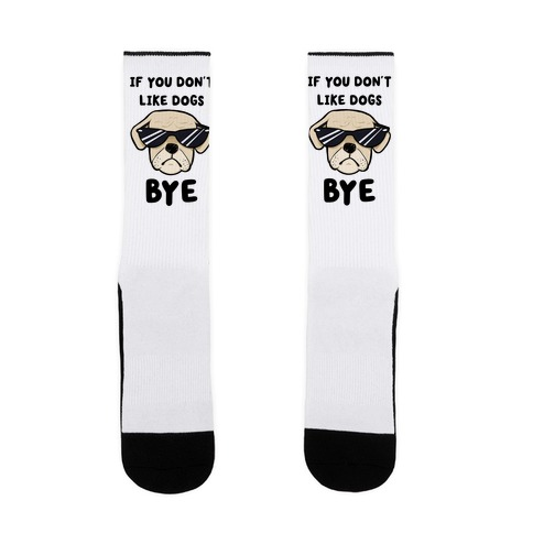 If You Don't Like Dogs, Bye Sock