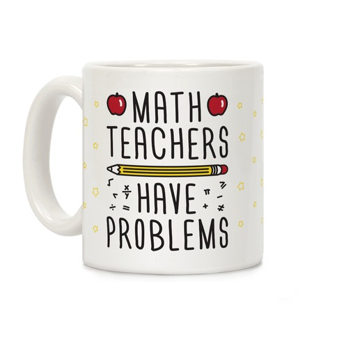 Math Teachers Have Problems Coffee Mug