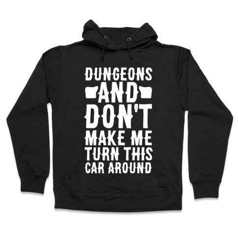 Dungeons and Don't Make Me Turn This Car Around Hooded Sweatshirt