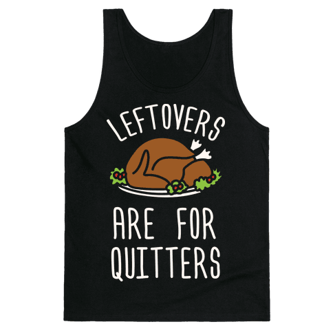 Leftovers Are For Quitters Tank Top