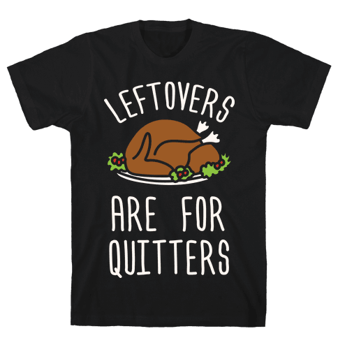 Leftovers Are For Quitters Mens T-Shirt