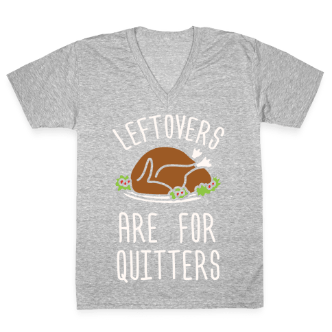 Leftovers Are For Quitters V-Neck Tee Shirt