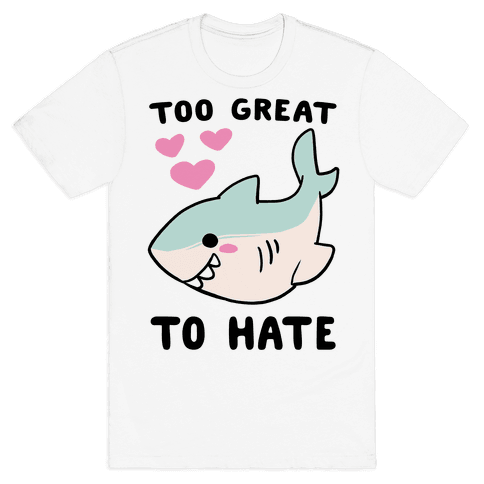 Too Great to Hate Mens T-Shirt