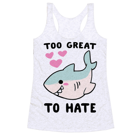 Too Great to Hate Racerback Tank Top
