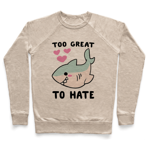 Too Great to Hate Pullover