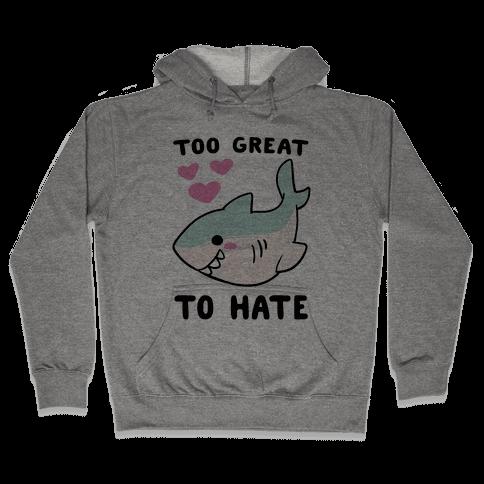 Too Great to Hate Hooded Sweatshirt