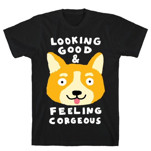 Looking Good And Feeling Corgeous Mens T-Shirt