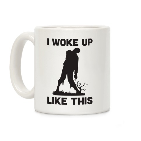 I Woke Up Like This Zombie Mug