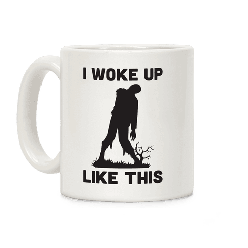 I Woke Up Like This Zombie Coffee Mug