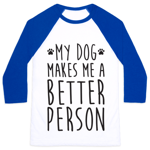 My Dog Makes Me A Better Person Baseball Tee